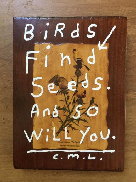 """The back of this piece says, """"If the little creatures can find a meal always, you will also be fed.  Always.  Believe."""""""
